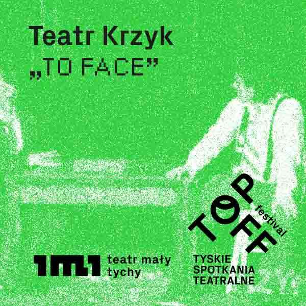 To Face - Teatr Krzyk